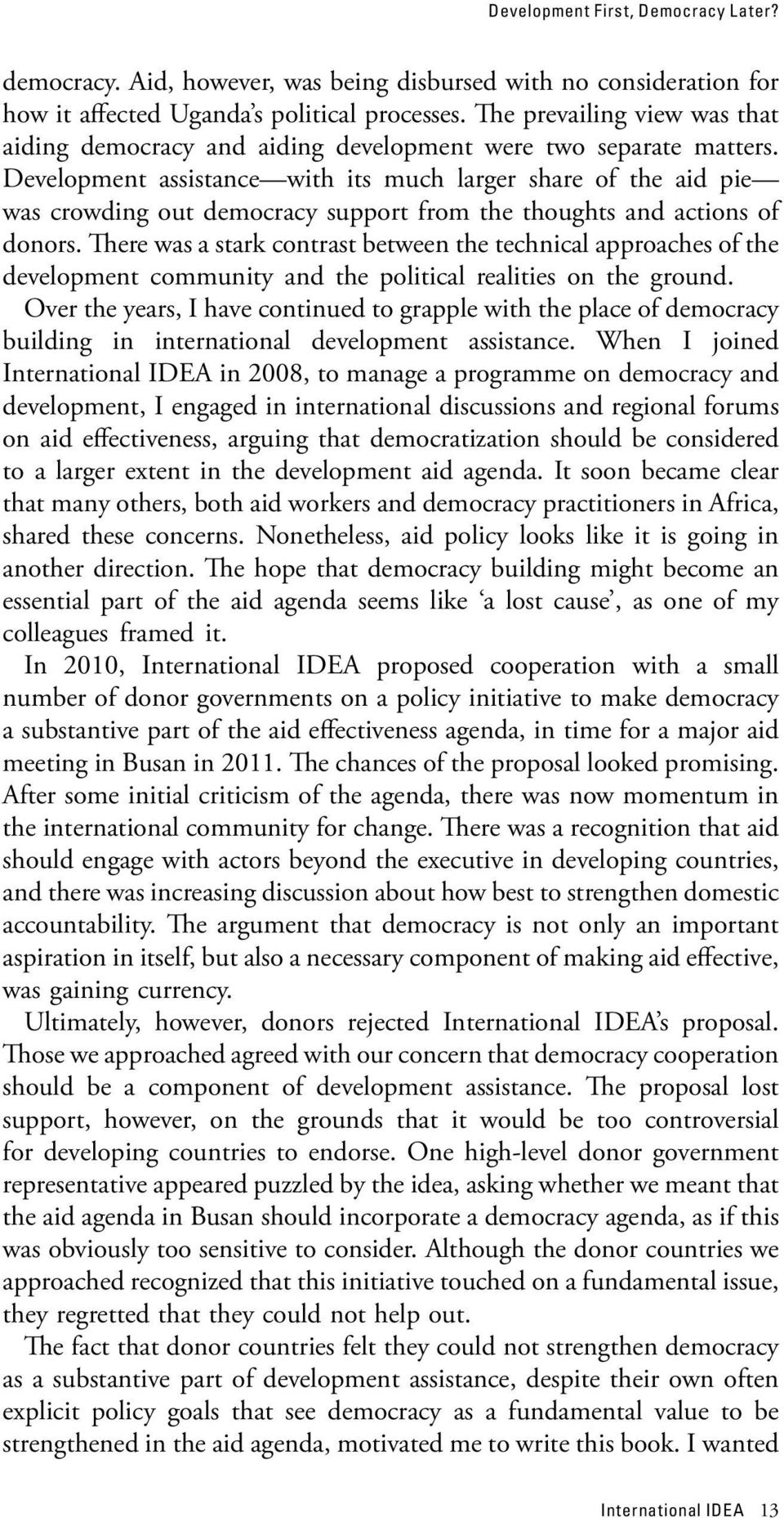 Development assistance with its much larger share of the aid pie was crowding out democracy support from the thoughts and actions of donors.