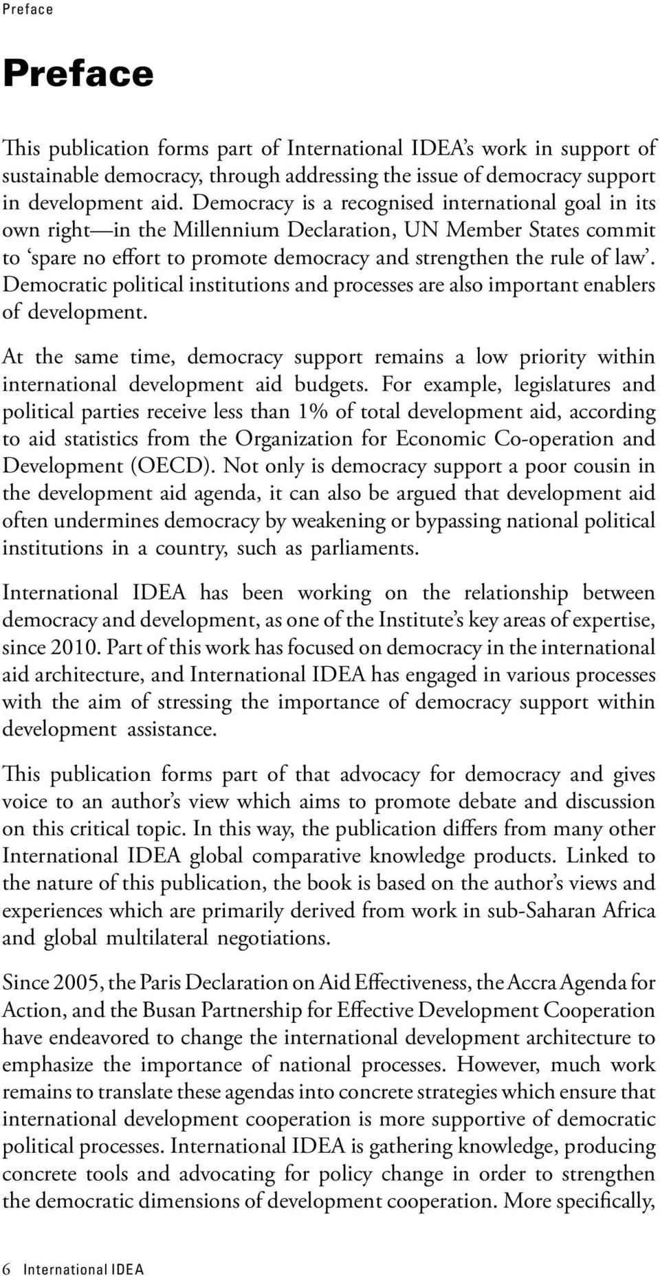 Democratic political institutions and processes are also important enablers of development. At the same time, democracy support remains a low priority within international development aid budgets.