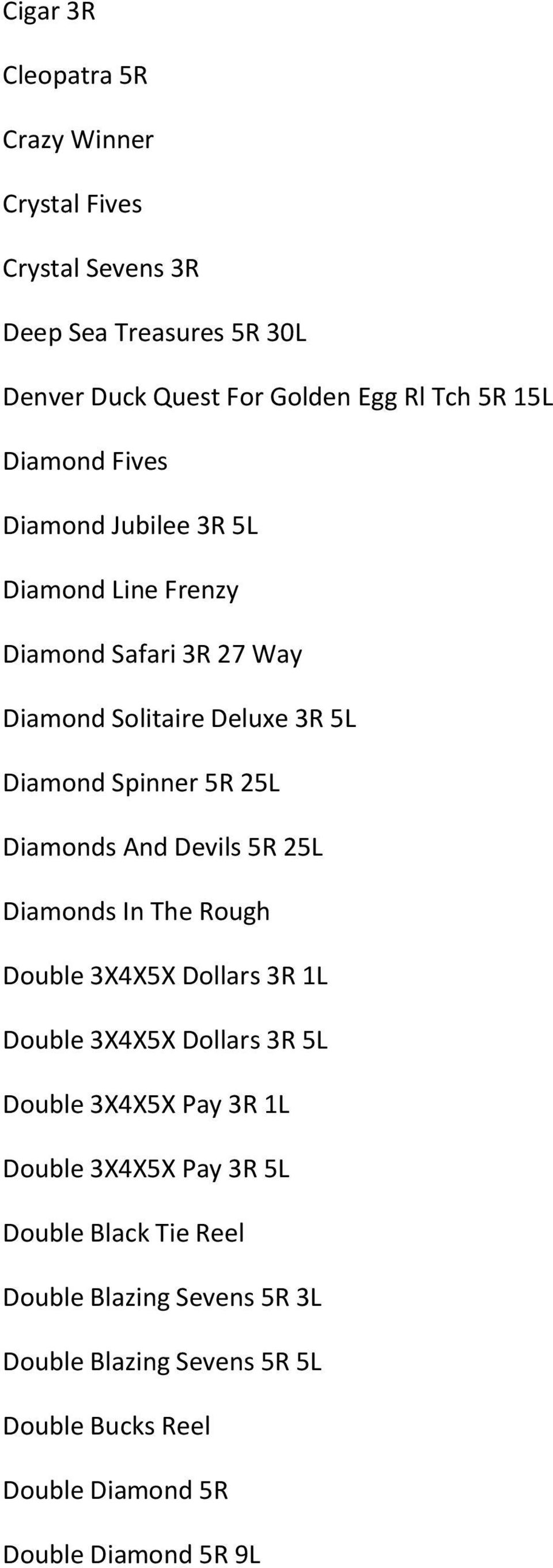 Diamonds And Devils 5R 25L Diamonds In The Rough Double 3X4X5X Dollars 3R 1L Double 3X4X5X Dollars 3R 5L Double 3X4X5X Pay 3R 1L Double