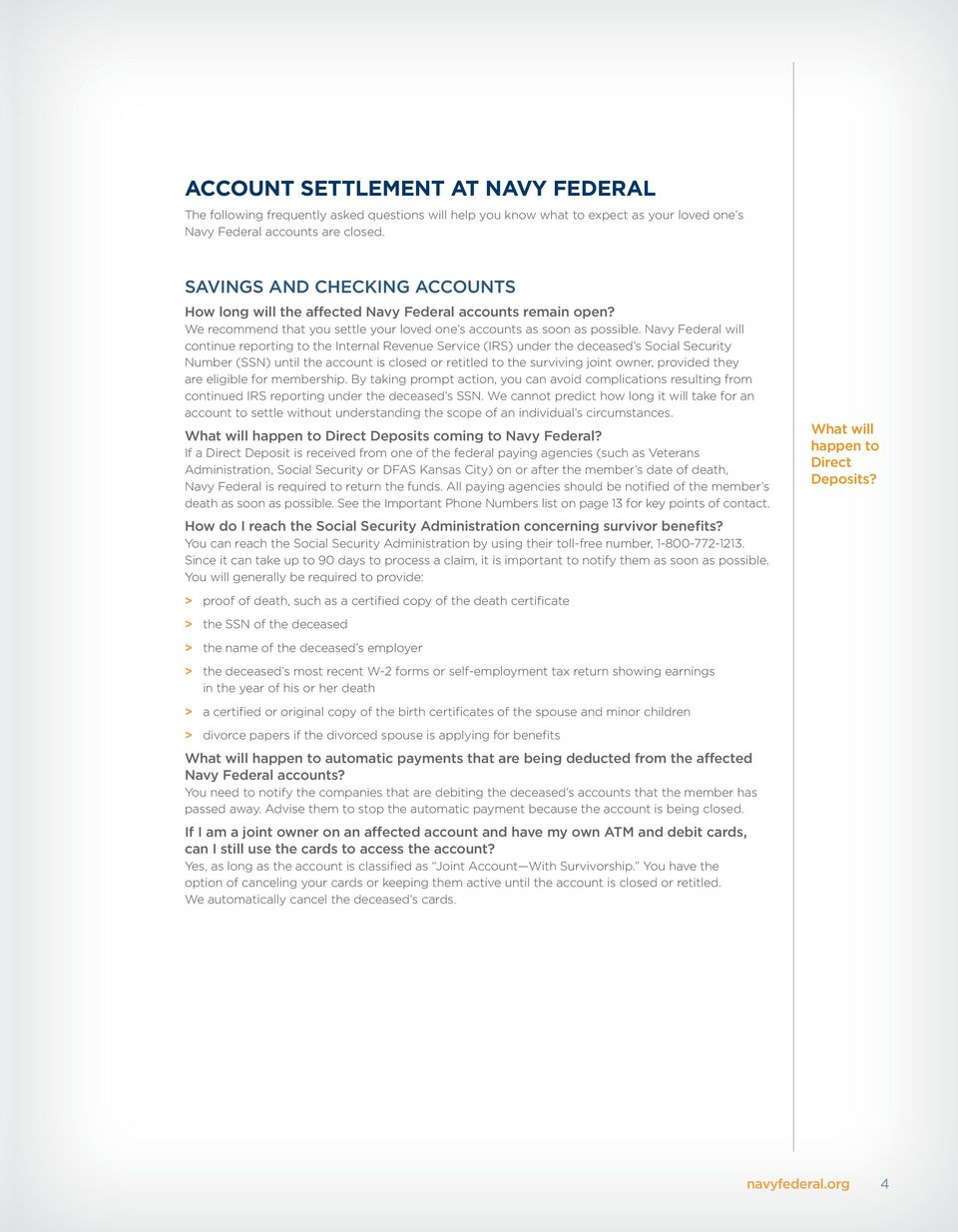 Navy Federal will continue reporting to the Internal Revenue Service (IRS) under the deceased s Social Security Number (SSN) until the account is closed or retitled to the surviving joint owner,