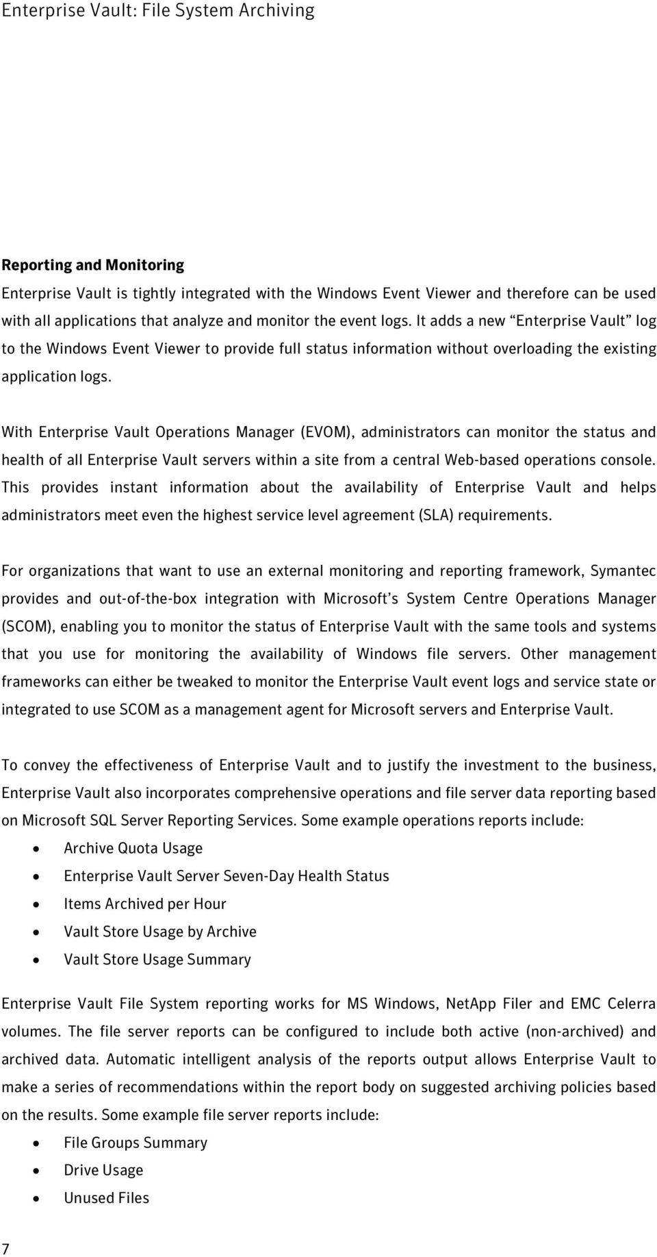 With Enterprise Vault Operations Manager (EVOM), administrators can monitor the status and health of all Enterprise Vault servers within a site from a central Web-based operations console.