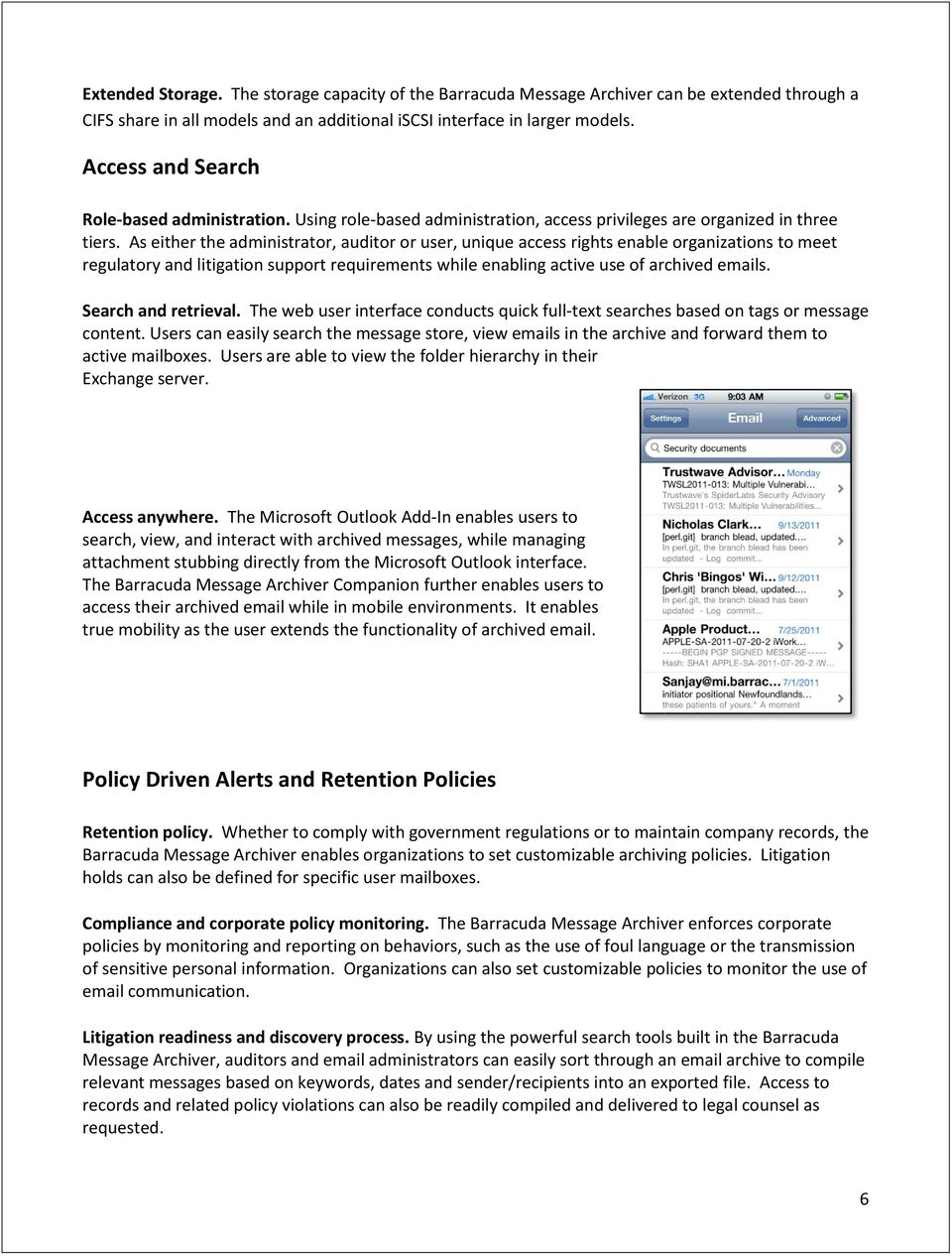 As either the administrator, auditor or user, unique access rights enable organizations to meet regulatory and litigation support requirements while enabling active use of archived emails.