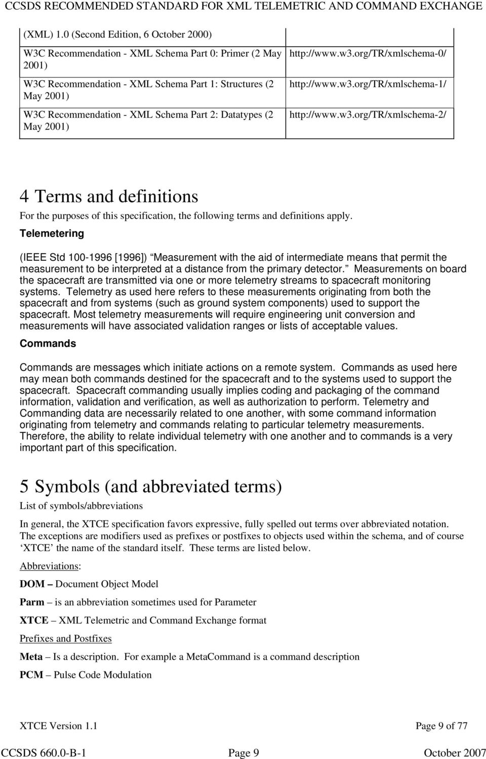 Datatypes (2 May 2001) http://www.w3.org/tr/xmlschema-0/ http://www.w3.org/tr/xmlschema-1/ http://www.w3.org/tr/xmlschema-2/ 4 Terms and definitions For the purposes of this specification, the following terms and definitions apply.
