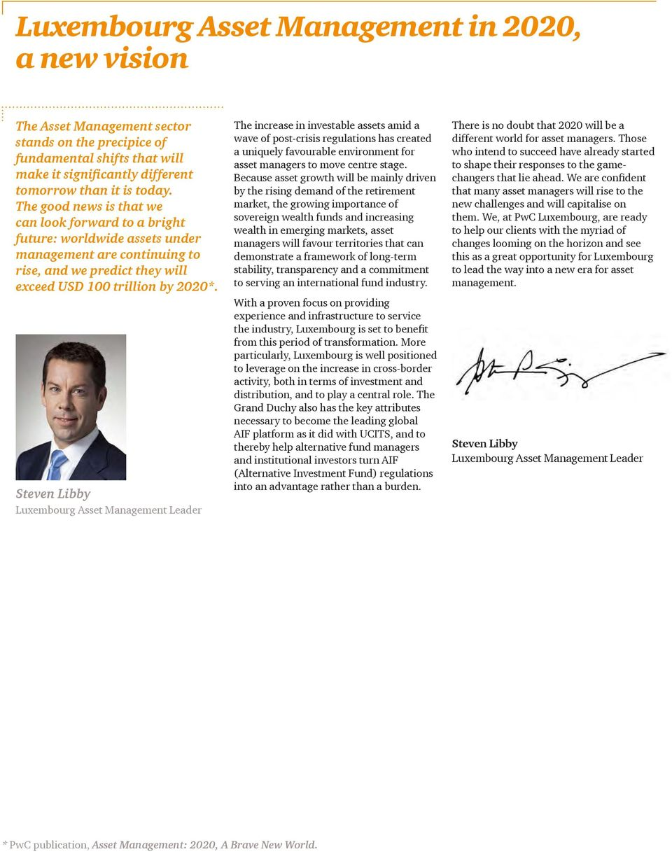 Steven Libby Luxembourg Asset Management Leader The increase in investable assets amid a wave of post-crisis regulations has created a uniquely favourable environment for asset managers to move