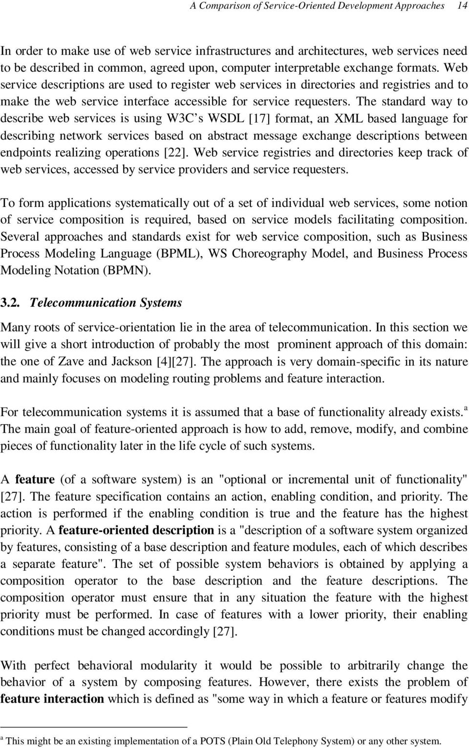The standard way to describe web services is using W3C s WSDL [17] format, an XML based language for describing network services based on abstract message exchange descriptions between endpoints