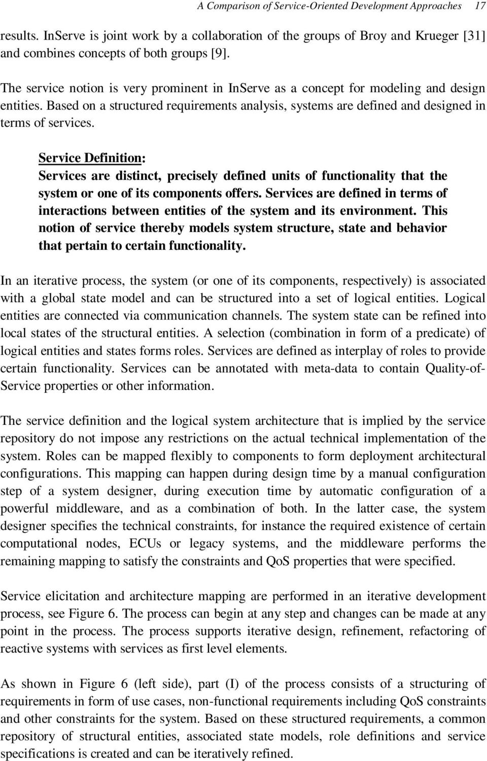 Service Definition: Services are distinct, precisely defined units of functionality that the system or one of its components offers.