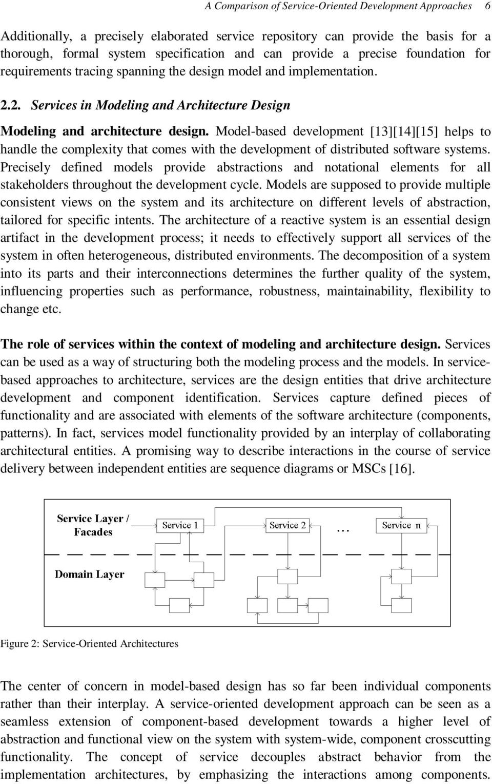Model-based development [13] [14] [15] helps to handle the complexity that comes with the development of distributed software systems.