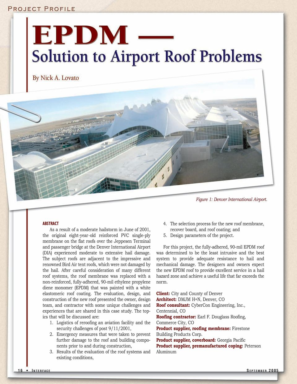 Denver International Airport (DIA) experienced moderate to extensive hail damage. The subject roofs are adjacent to the impressive and renowned Bird Air tent roofs, which were not damaged by the hail.