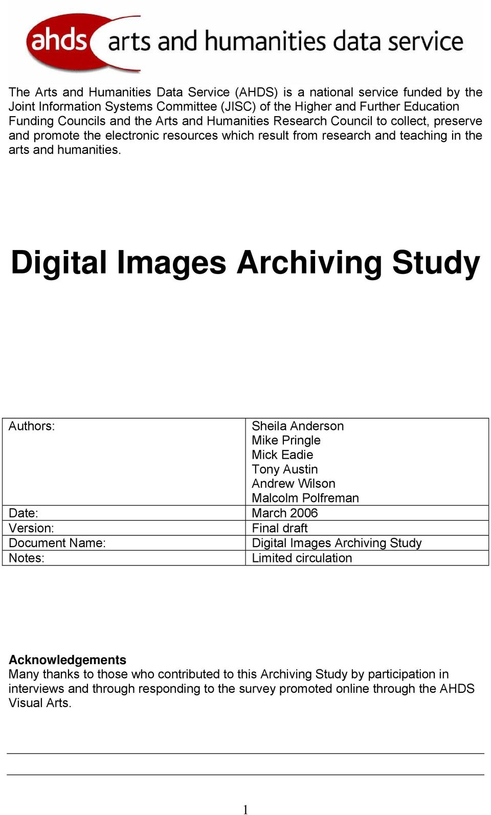 Digital Images Archiving Study Authors: Sheila Anderson Mike Pringle Mick Eadie Tony Austin Andrew Wilson Malcolm Polfreman Date: March 2006 Version: Final draft Document Name: Digital Images