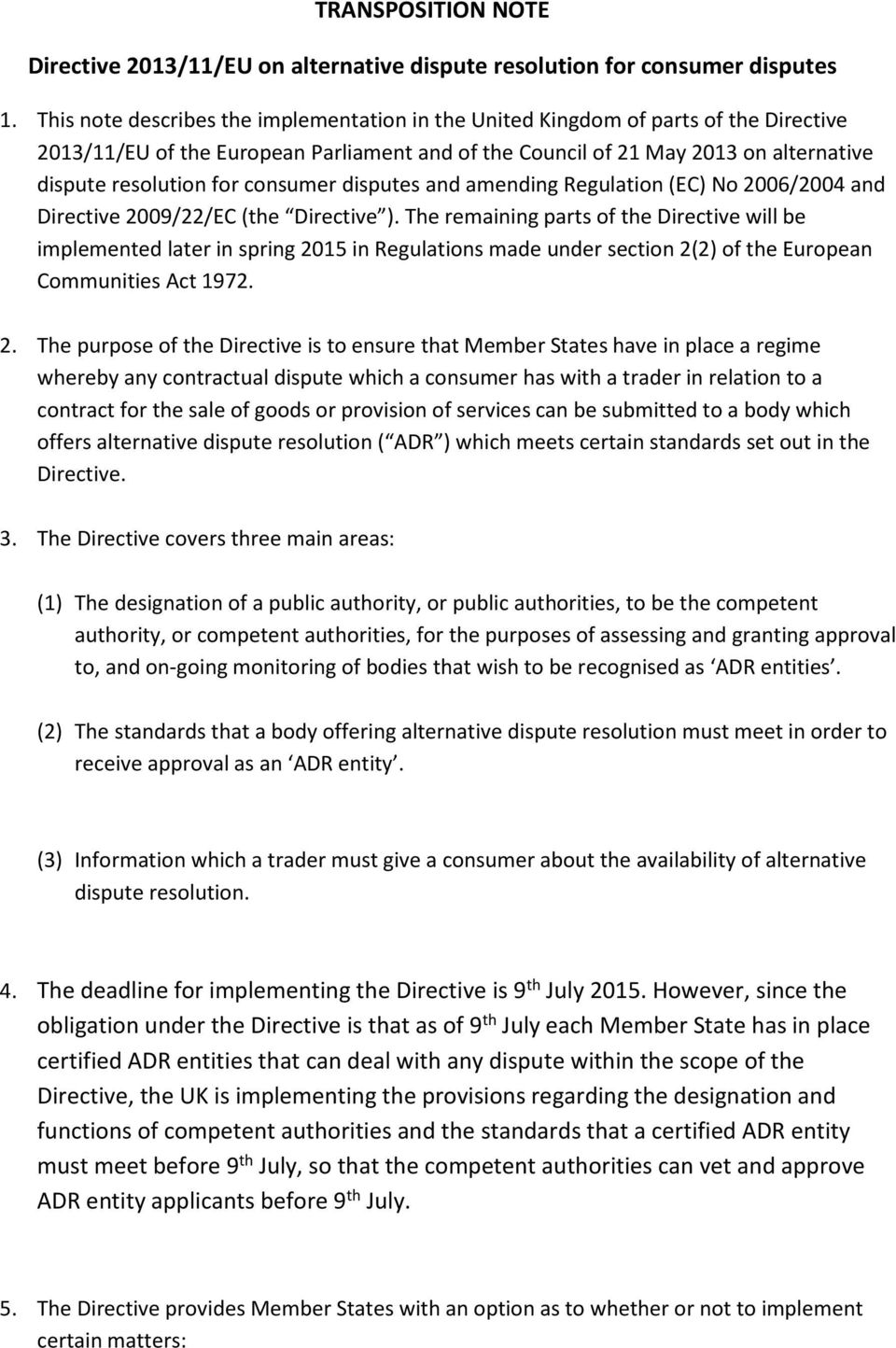 consumer disputes and amending Regulation (EC) No 2006/2004 and Directive 2009/22/EC (the Directive ).