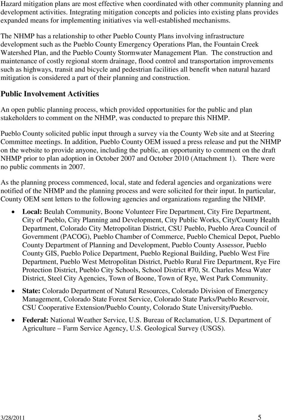 The NHMP has a relationship to other Pueblo County Plans involving infrastructure development such as the Pueblo County Emergency Operations Plan, the Fountain Creek Watershed Plan, and the Pueblo