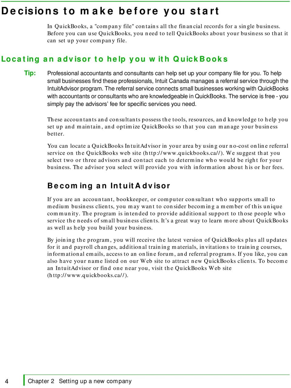 Locating an advisor to help you with QuickBooks Tip: Professional accountants and consultants can help set up your company file for you.