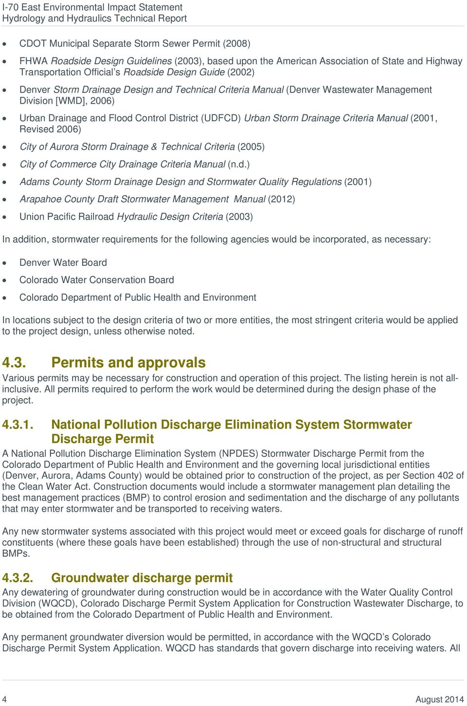 Urban Drainage and Flood Control District (UDFCD) Urban Storm Drainage Criteria Manual (2001, Revised 2006) City of Aurora Storm Drainage & Technical Criteria (2005) City of Commerce City Drainage