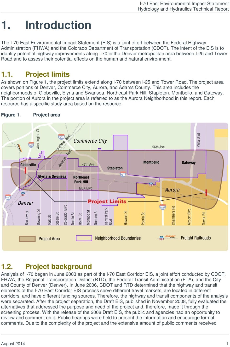 The intent of the EIS is to identify potential highway improvements along I-70 in the Denver metropolitan area between I-25 and Tower Road and to assess their potential effects on the human and