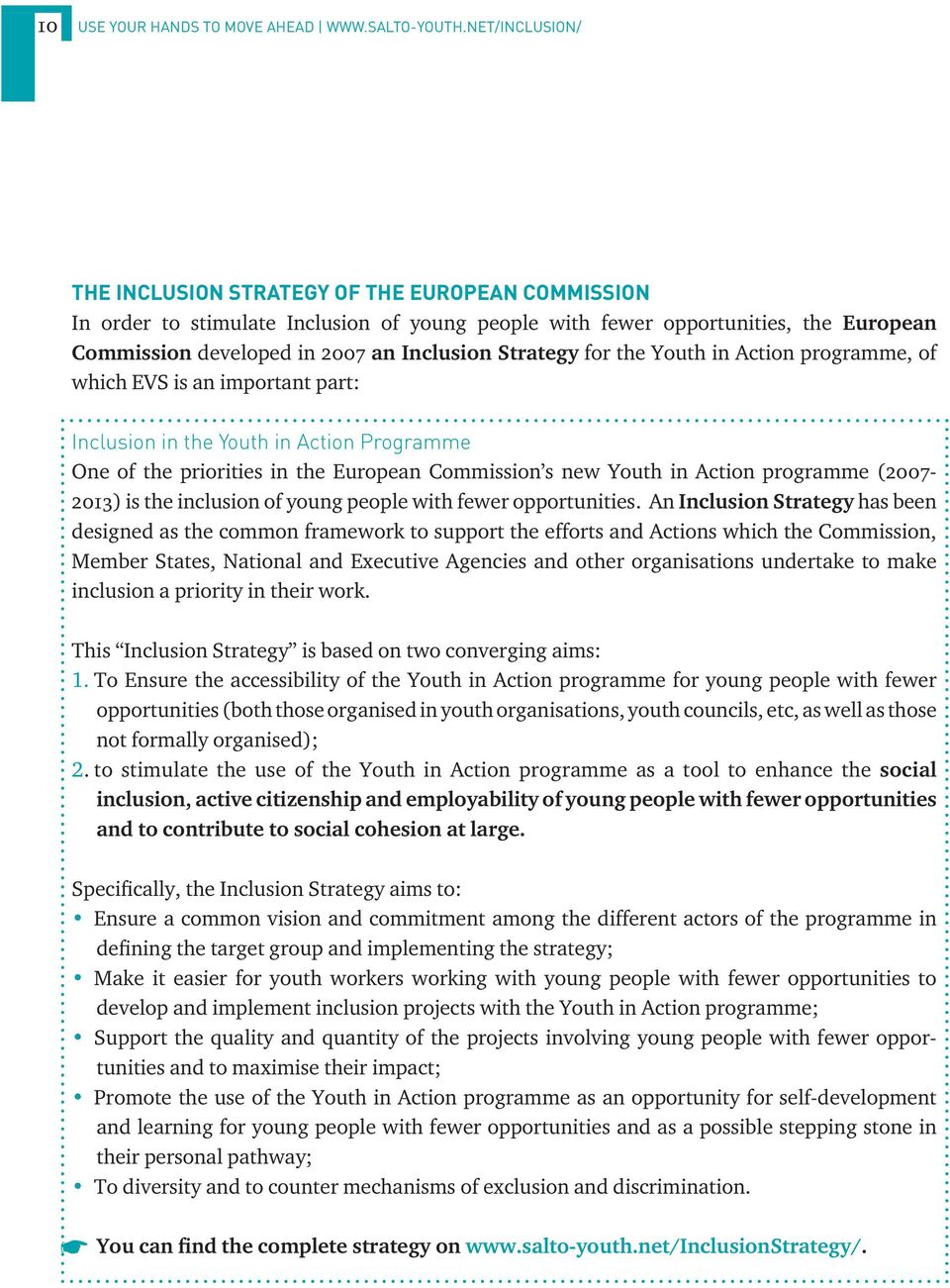 Strategy for the Youth in Action programme, of which EVS is an important part: Inclusion in the Youth in Action Programme One of the priorities in the European Commission s new Youth in Action