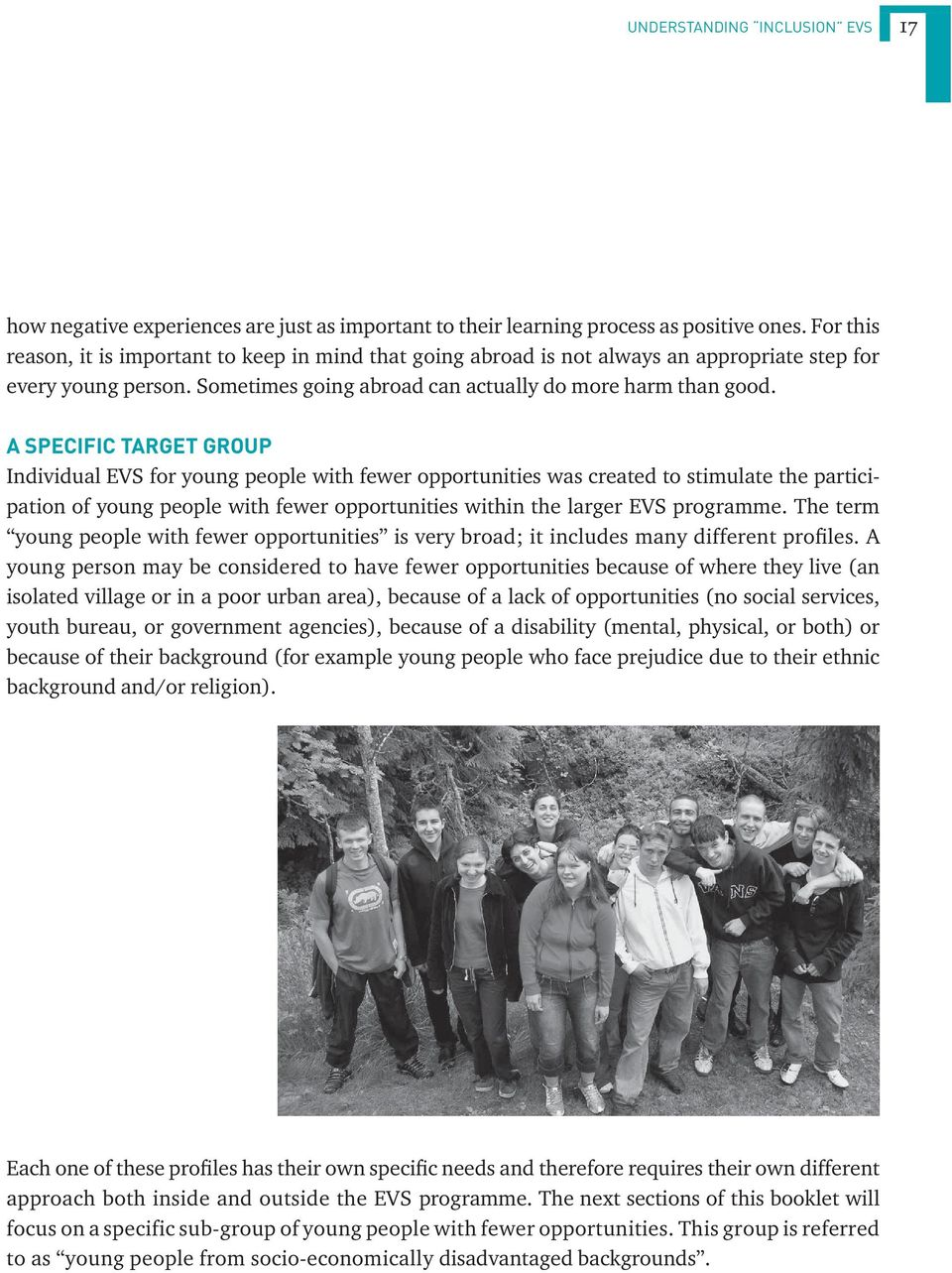 A SPECIFIC TARGET GROUP Individual EVS for young people with fewer opportunities was created to stimulate the participation of young people with fewer opportunities within the larger EVS programme.