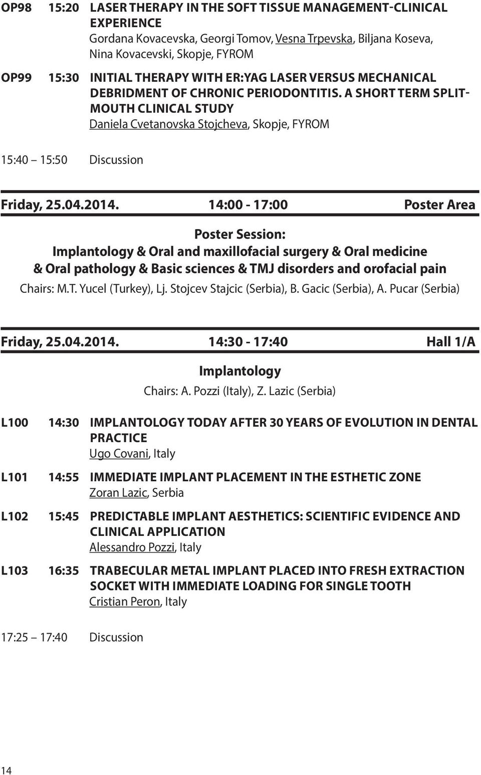 2014. 14:00-17:00 Poster Area Poster Session: Implantology & Oral and maxillofacial surgery & Oral medicine & Oral pathology & Basic sciences & TMJ disorders and orofacial pain Chairs: M.T. Yucel (Turkey), Lj.