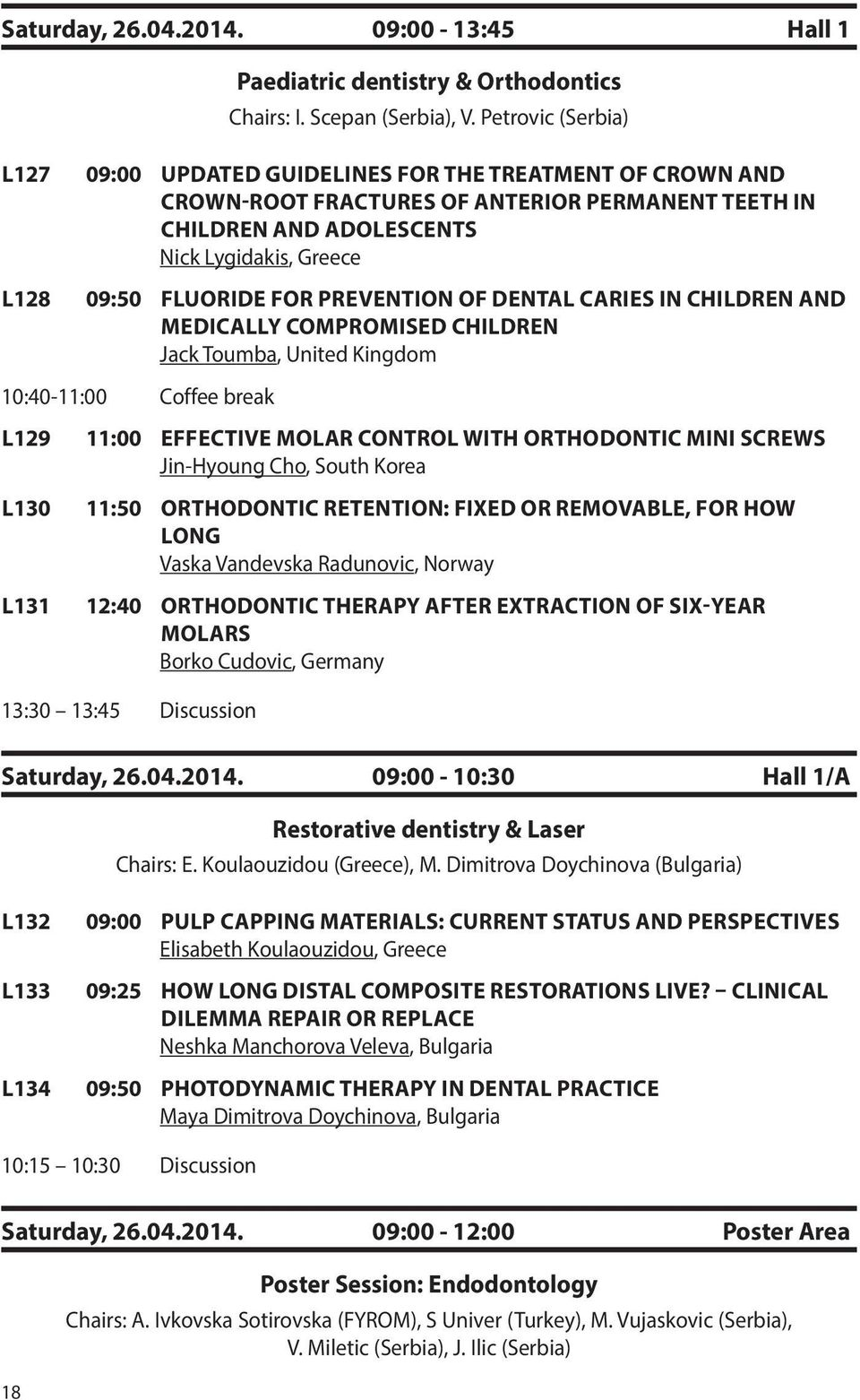 FOR PREVENTION OF DENTAL CARIES IN CHILDREN AND MEDICALLY COMPROMISED CHILDREN Jack Toumba, United Kingdom 10:40-11:00 Coffee break L129 11:00 EFFECTIVE MOLAR CONTROL WITH ORTHODONTIC MINI SCREWS