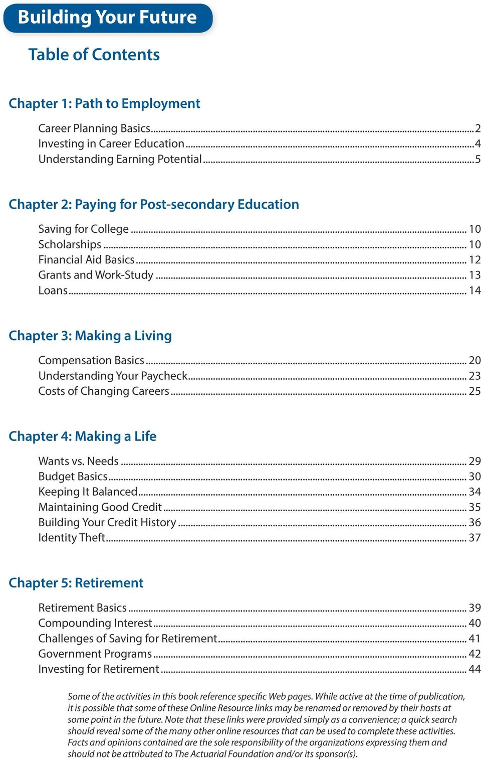 .. 14 Chapter 3: Making a Living Compensation Basics... 20 Understanding Your Paycheck... 23 Costs of Changing Careers... 25 Chapter 4: Making a Life Wants vs. Needs... 29 Budget Basics.