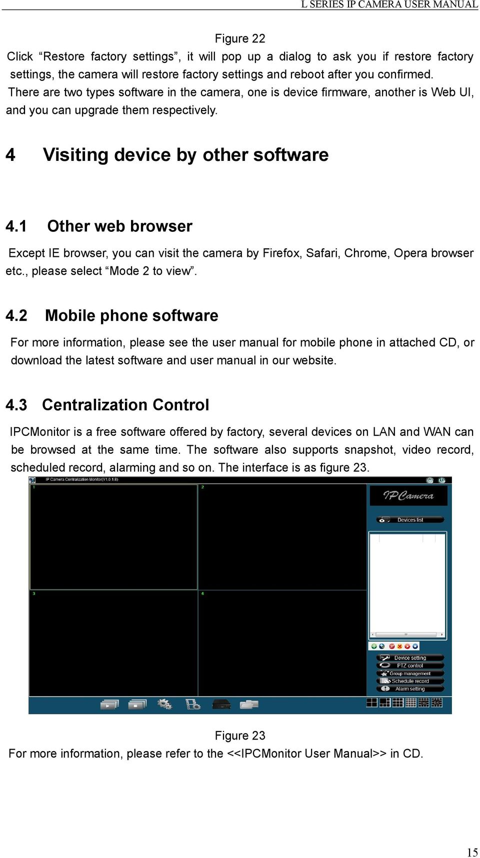 1 Other web browser Except IE browser, you can visit the camera by Firefox, Safari, Chrome, Opera browser etc., please select Mode 2 to view. 4.
