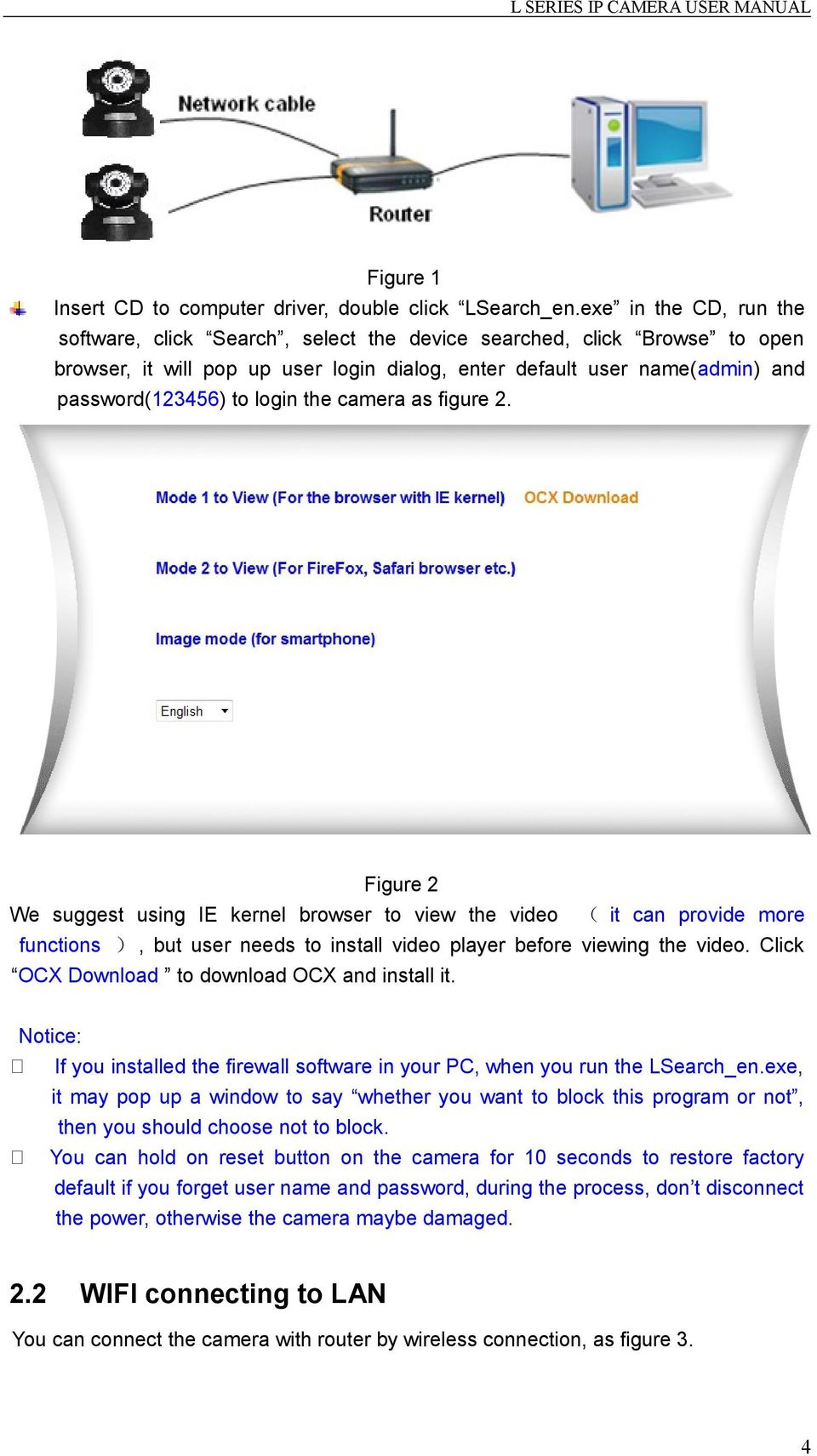 the camera as figure 2. Figure 2 We suggest using IE kernel browser to view the video ( it can provide more functions ), but user needs to install video player before viewing the video.