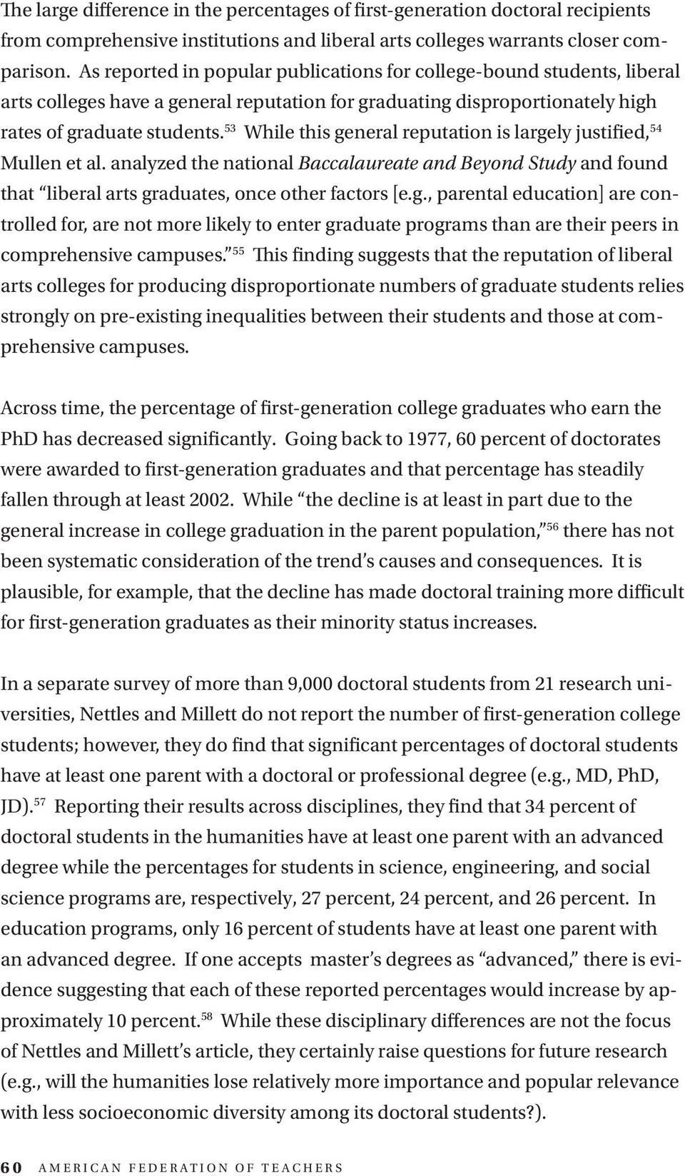 53 While this general reputation is largely justified, 54 Mullen et al. analyzed the national Baccalaureate and Beyond Study and found that liberal arts graduates, once other factors [e.g., parental education] are controlled for, are not more likely to enter graduate programs than are their peers in comprehensive campuses.