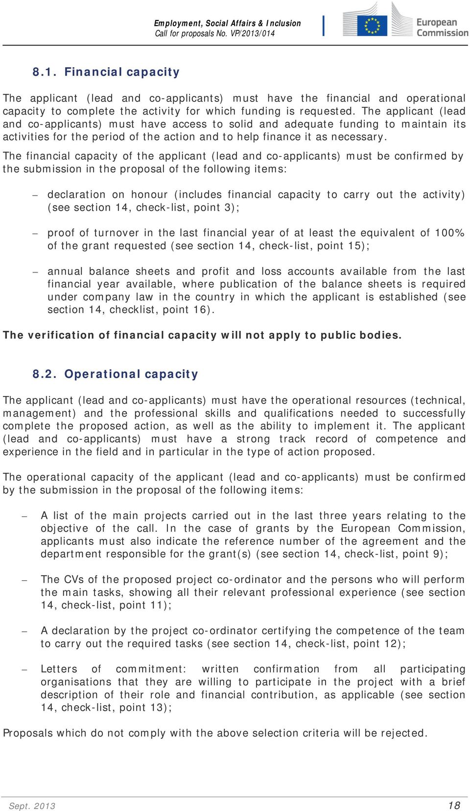 The financial capacity of the applicant (lead and co-applicants) must be confirmed by the submission in the proposal of the following items: declaration on honour (includes financial capacity to