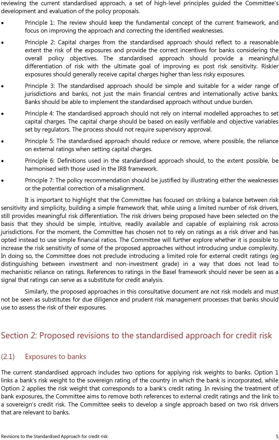 Principle 2: Capital charges from the standardised approach should reflect to a reasonable extent the risk of the exposures and provide the correct incentives for banks considering the overall policy
