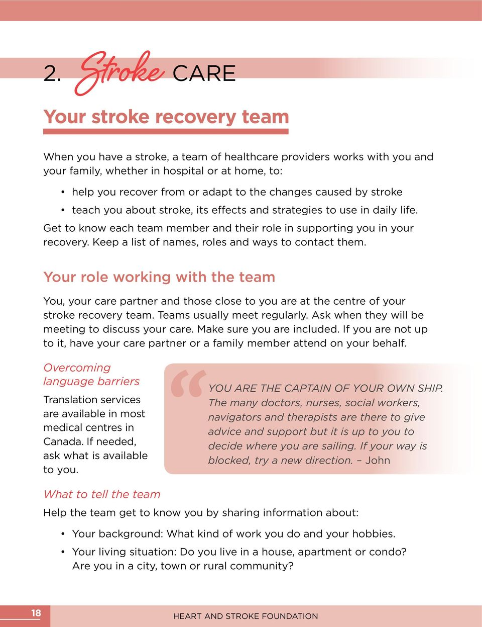 Keep a list of names, roles and ways to contact them. Your role working with the team You, your care partner and those close to you are at the centre of your stroke recovery team.