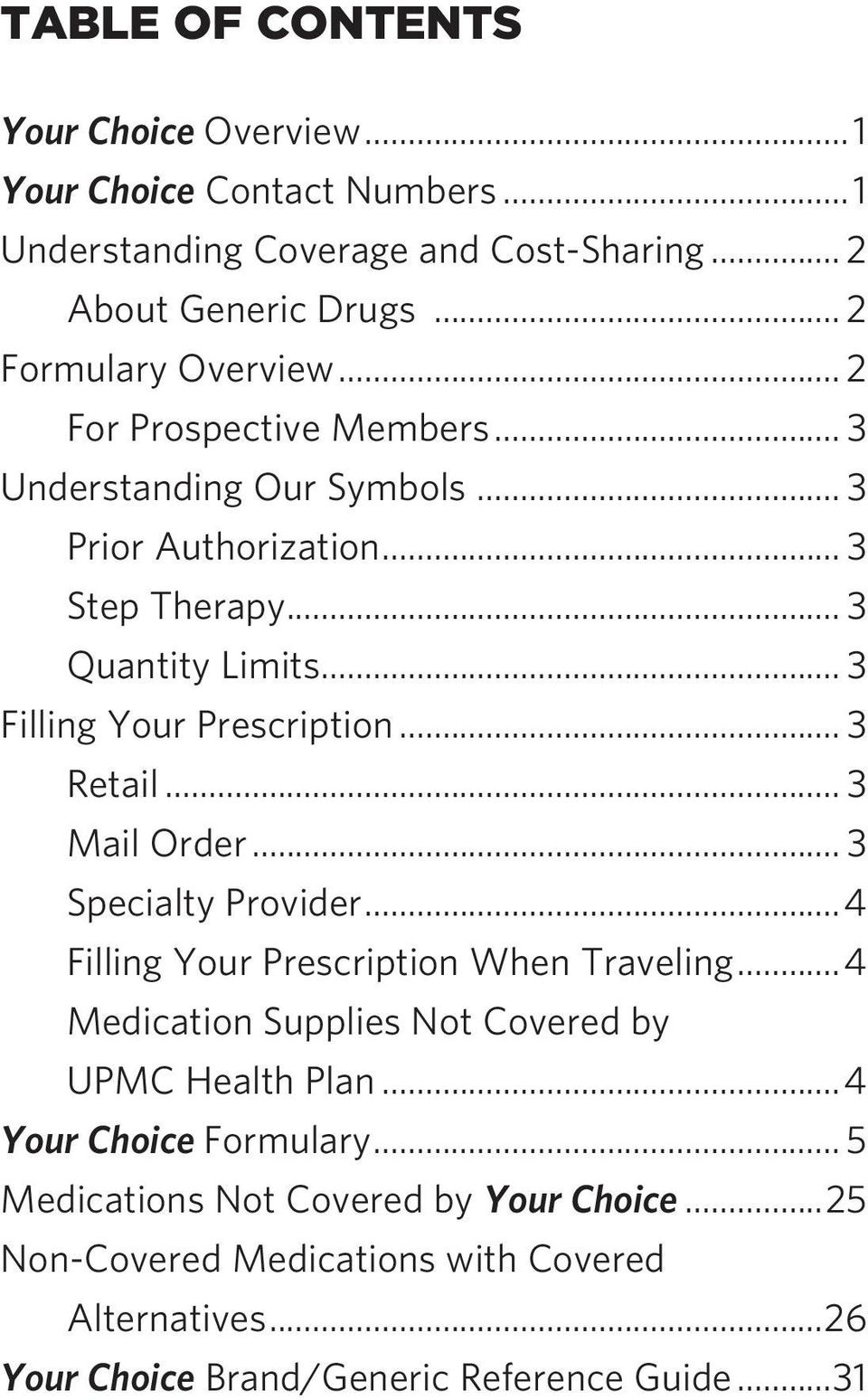 .. 3 Retail... 3 Mail Order... 3 Provider...4 Filling Your Prescription When Traveling...4 Medication Supplies Not Covered by UPMC Health Plan.
