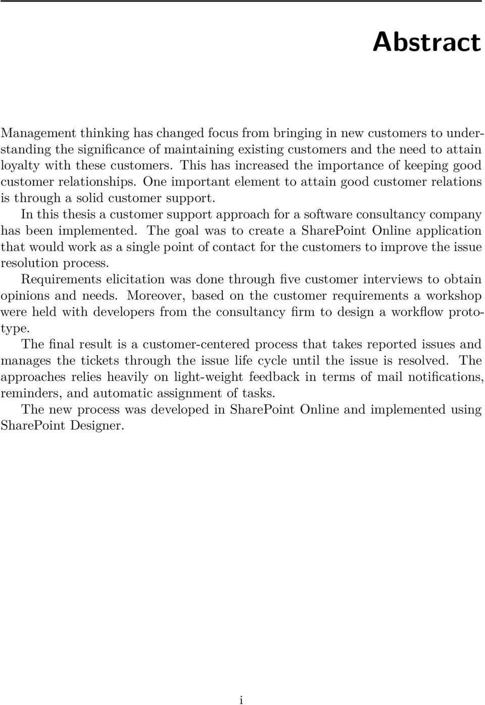 In this thesis a customer support approach for a software consultancy company has been implemented.