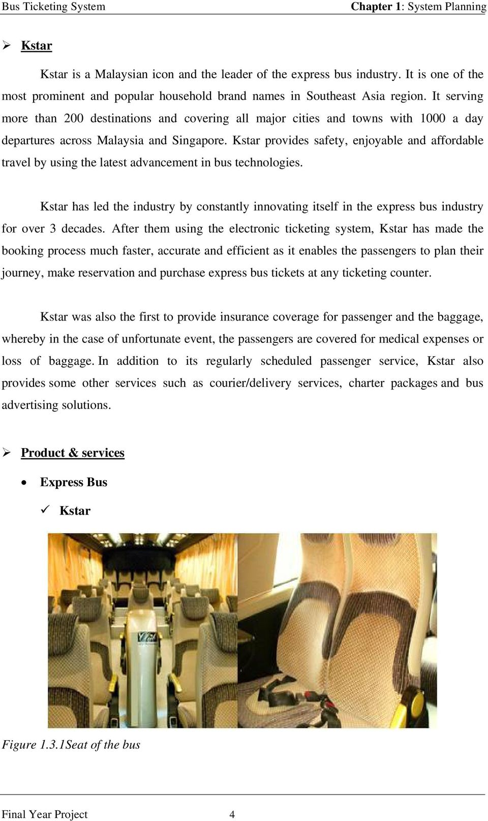 Kstar provides safety, enjoyable and affordable travel by using the latest advancement in bus technologies.