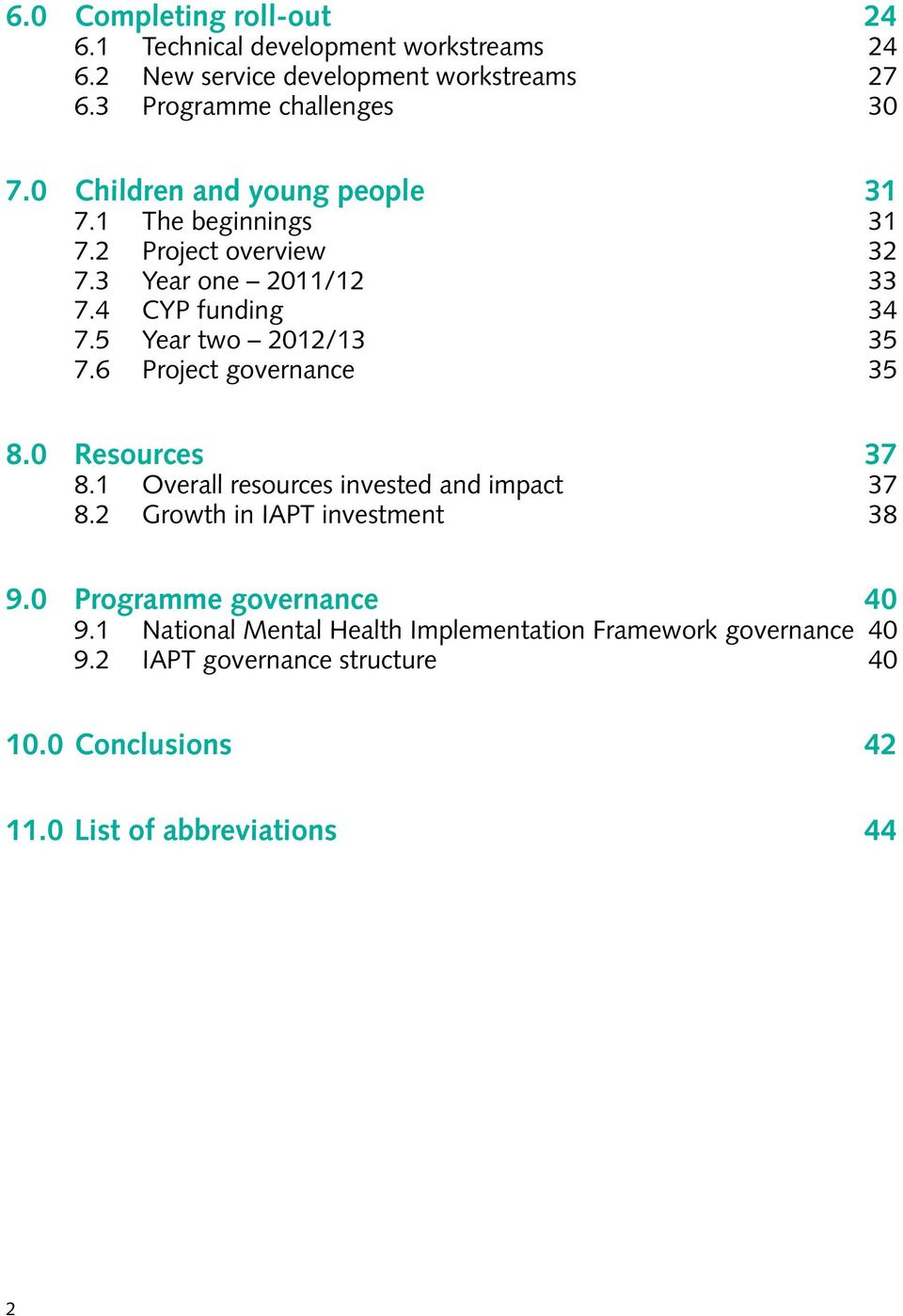6 Project governance 35 8.0 Resources 37 8.1 Overall resources invested and impact 37 8.2 Growth in IAPT investment 38 9.