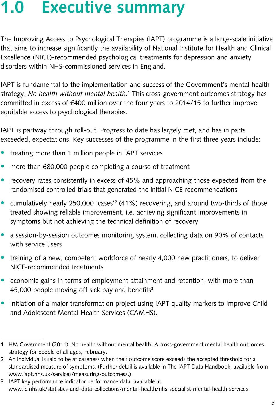 IAPT is fundamental to the implementation and success of the Government s mental health strategy, No health without mental health.