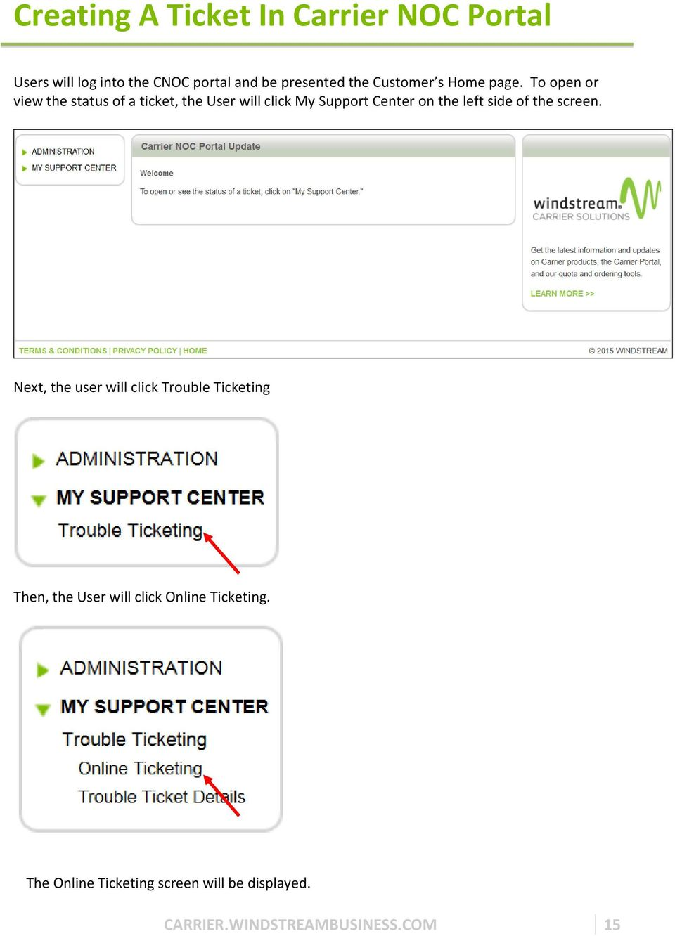 To open or view the status of a ticket, the User will click My Support Center on the left side of