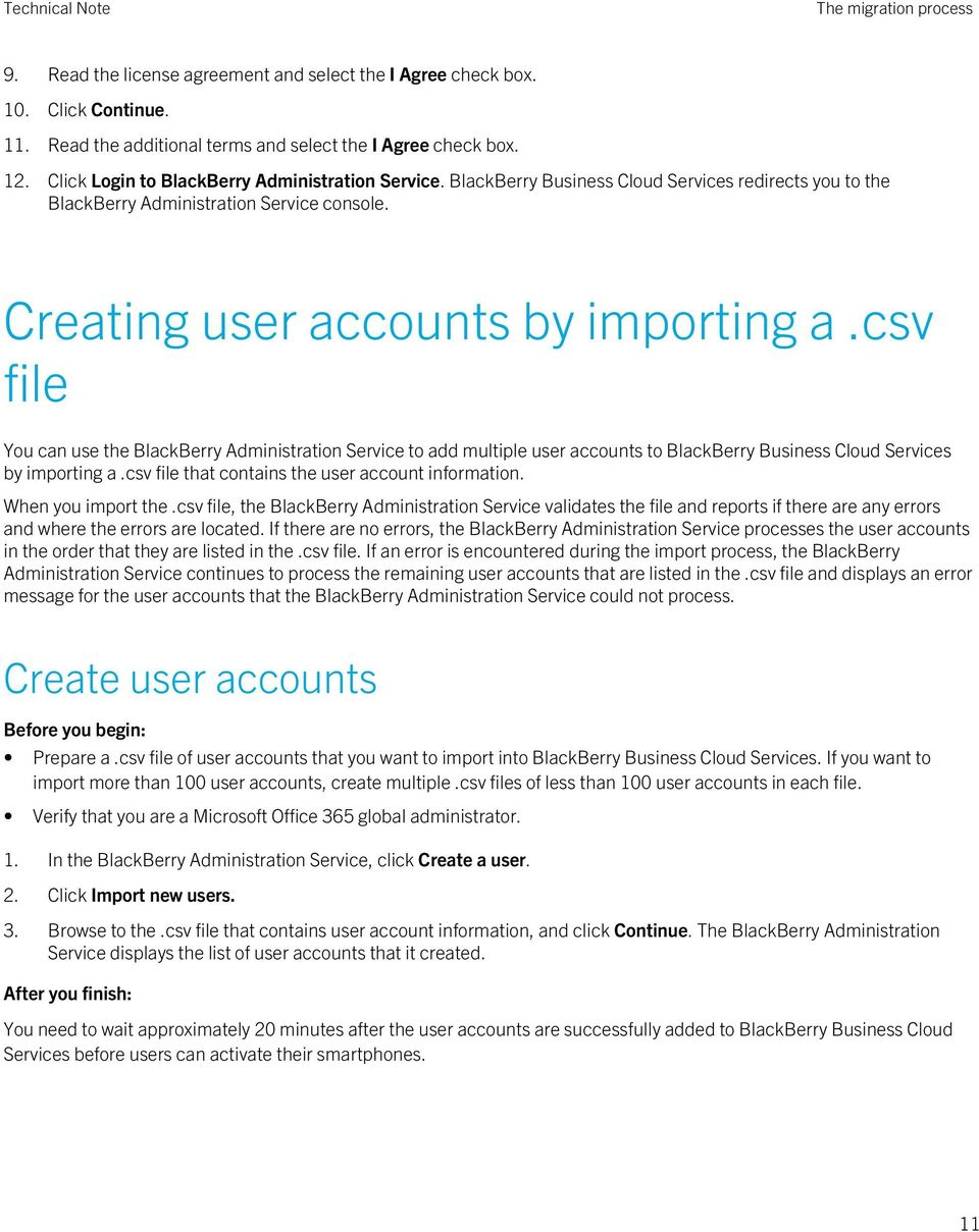 csv file You can use the BlackBerry Administration Service to add multiple user accounts to BlackBerry Business Cloud Services by importing a.csv file that contains the user account information.