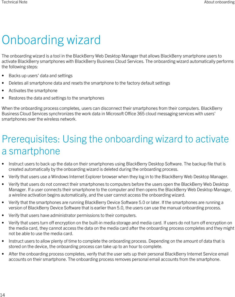 The onboarding wizard automatically performs the following steps: Backs up users' data and settings Deletes all smartphone data and resets the smartphone to the factory default settings Activates the