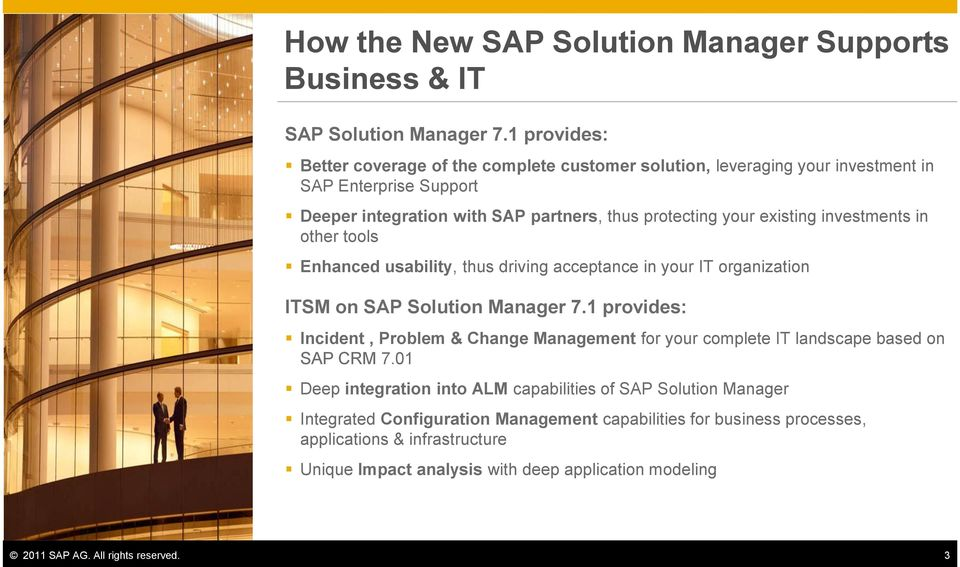existing investments in other tools Enhanced usability, thus driving acceptance in your IT organization ITSM on SAP Solution Manager 7.