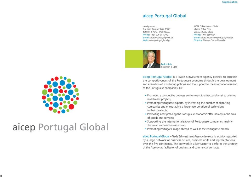 pt Director: Manuel Couto Miranda Pedro Reis Chairman & CEO aicep Portugal Global is a Trade & Investment Agency created to increase the competitiveness of the Portuguese economy through the