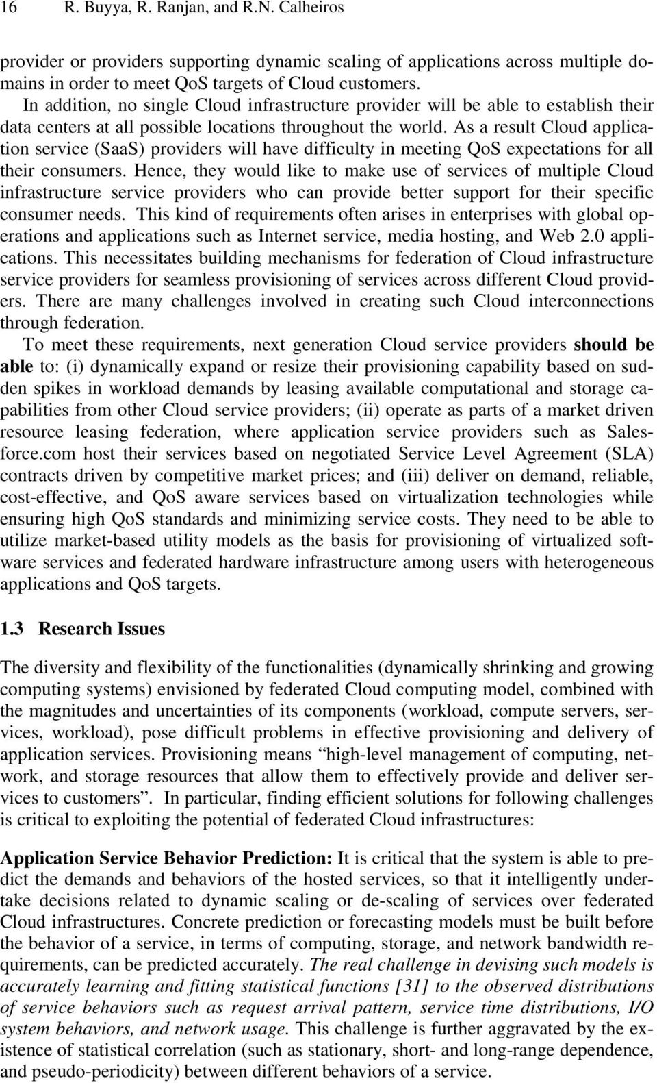 As a result Cloud application service (SaaS) providers will have difficulty in meeting QoS expectations for all their consumers.