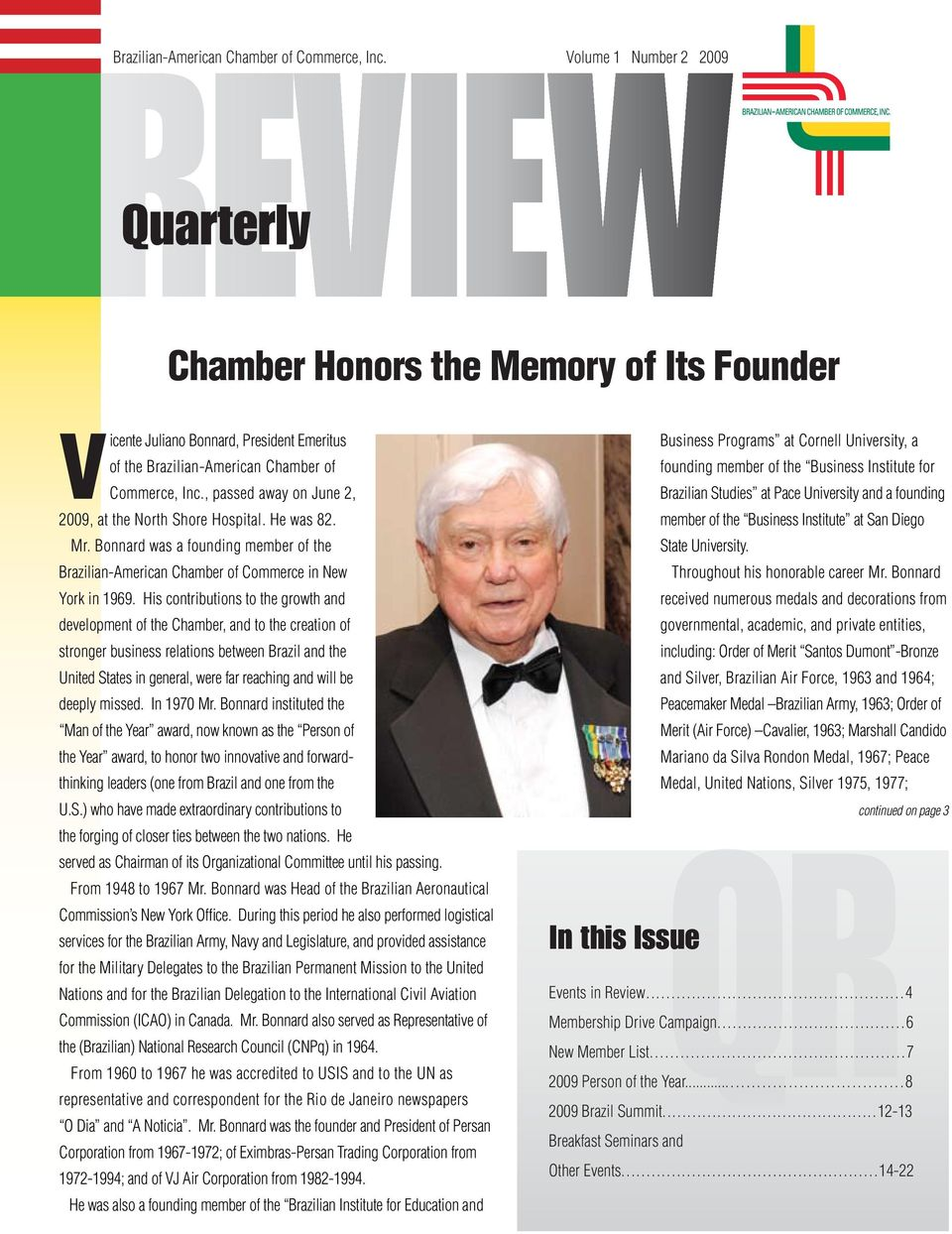 , passed away on June 2, 2009, at the North Shore Hospital. He was 82. Mr. Bonnard was a founding member of the Brazilian-American Chamber of Commerce in New York in 1969.