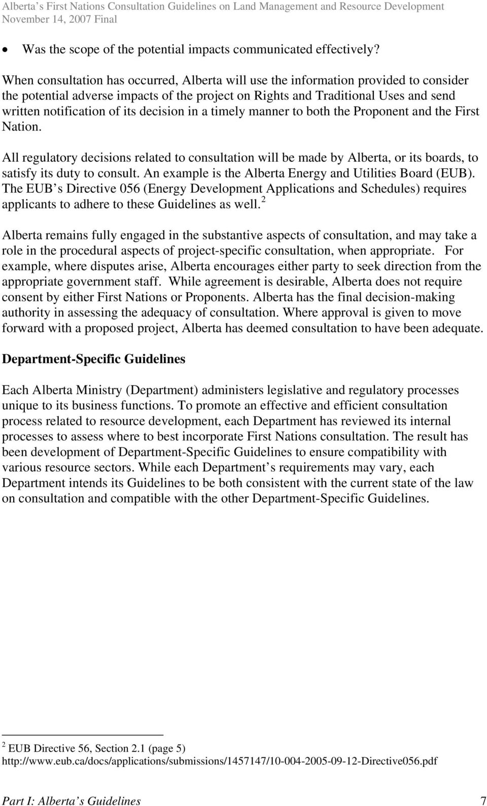 decision in a timely manner to both the Proponent and the First Nation. All regulatory decisions related to consultation will be made by Alberta, or its boards, to satisfy its duty to consult.