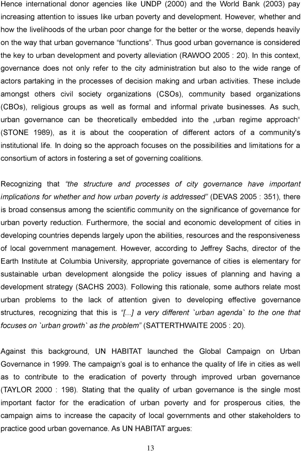 Thus good urban governance is considered the key to urban development and poverty alleviation (RAWOO 2005 : 20).