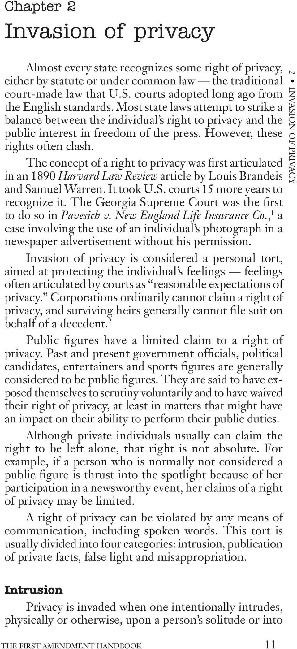 However, these rights often clash. The concept of a right to privacy was first articulated in an 1890 Harvard Law Review article by Louis Brandeis and Samuel Warren. It took U.S. courts 15 more years to recognize it.