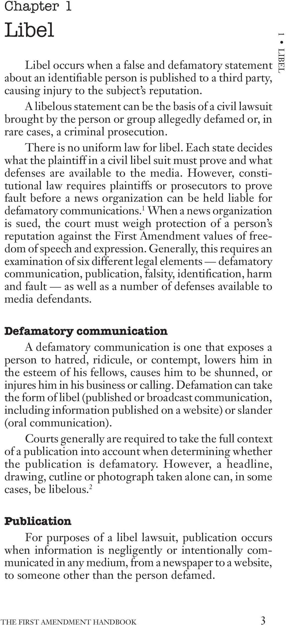 Each state decides what the plaintiff in a civil libel suit must prove and what defenses are available to the media.