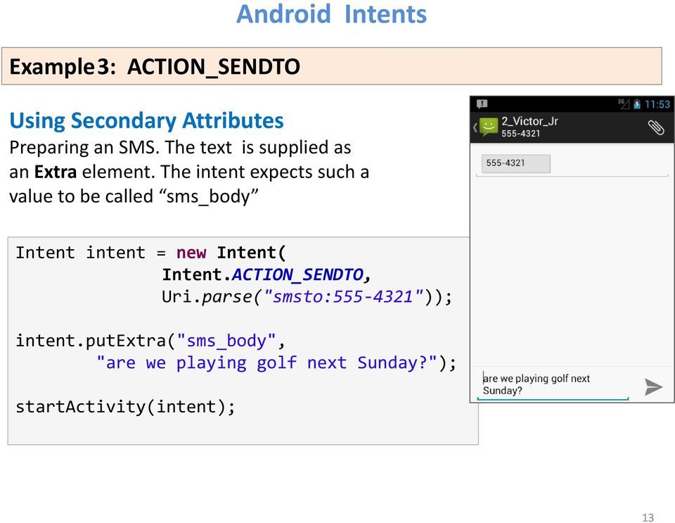 The intent expects such a value to be called sms_body Intent intent = new Intent(