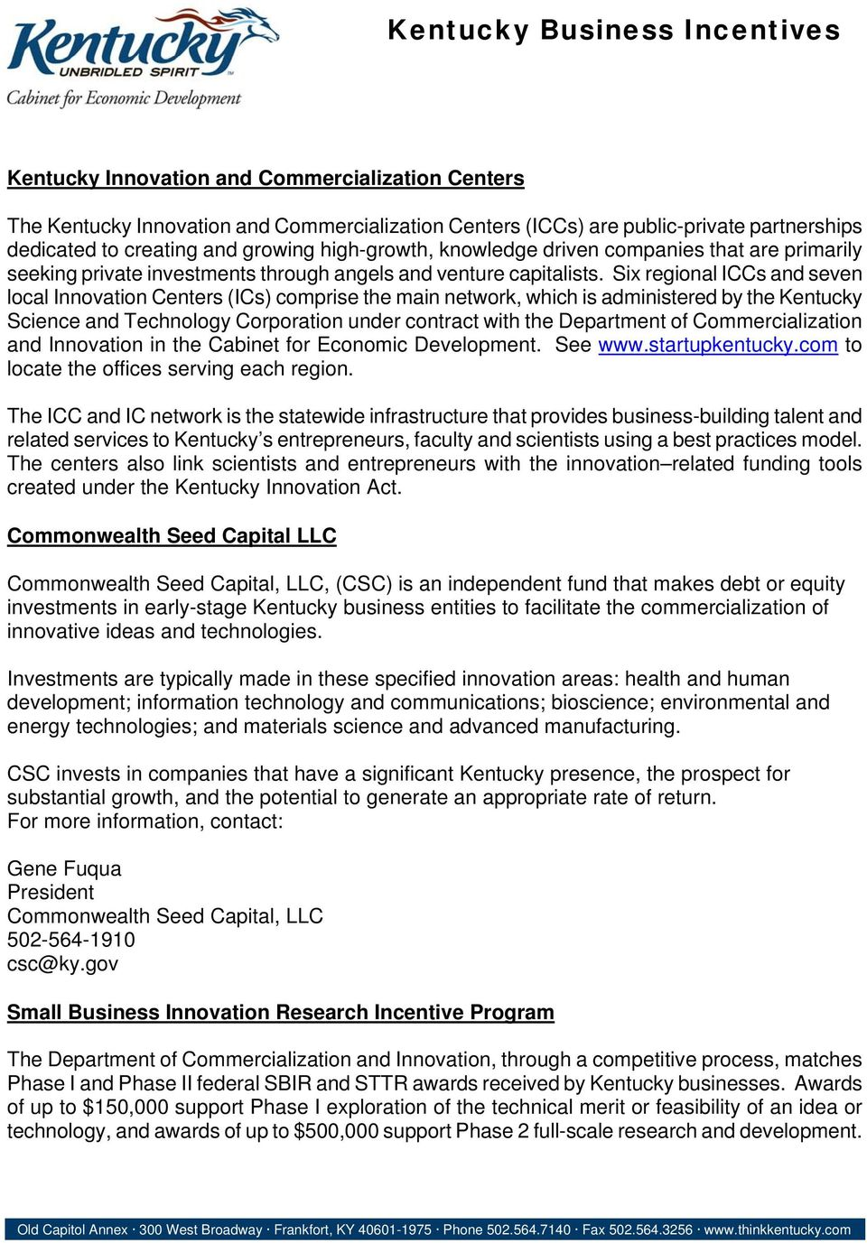 Six regional ICCs and seven local Innovation Centers (ICs) comprise the main network, which is administered by the Kentucky Science and Technology Corporation under contract with the Department of