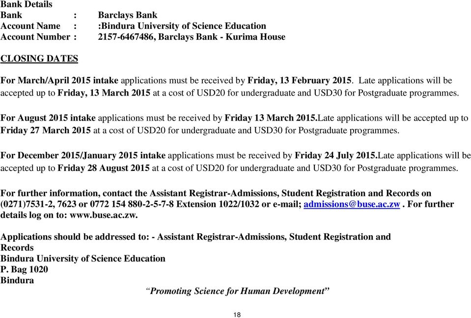 For intake applications must be received by Friday 13 March 2015.Late applications will be accepted up to Friday 27 March 2015 at a cost of USD20 for undergraduate USD30 for Postgraduate programmes.