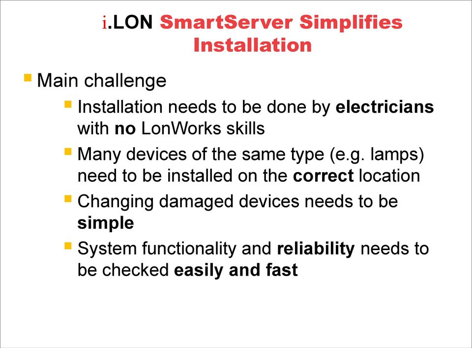 lamps) need to be installed on the correct location Changing damaged devices needs