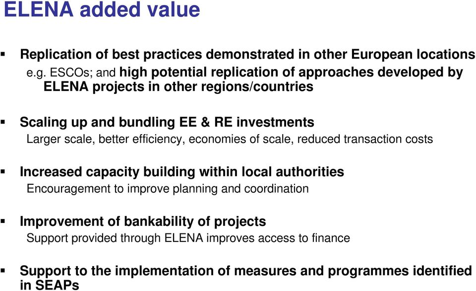 Larger scale, better efficiency, economies of scale, reduced transaction costs Increased capacity building within local authorities Encouragement to